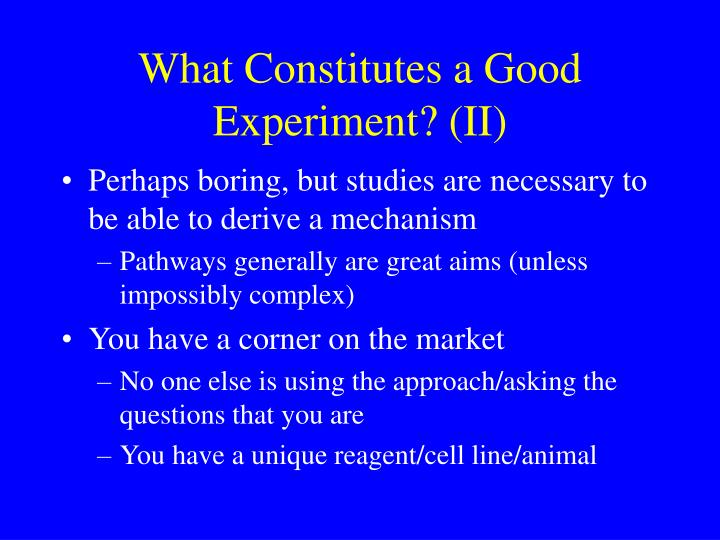What Constitutes a Good Experiment? (II)