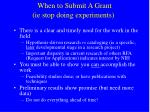 when to submit a grant ie stop doing experiments