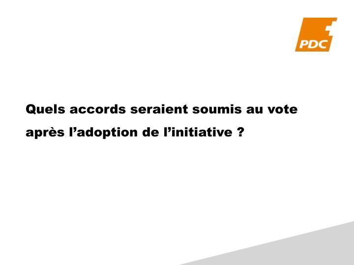 Quels accords seraient soumis au vote après l'adoption de l'initiative?