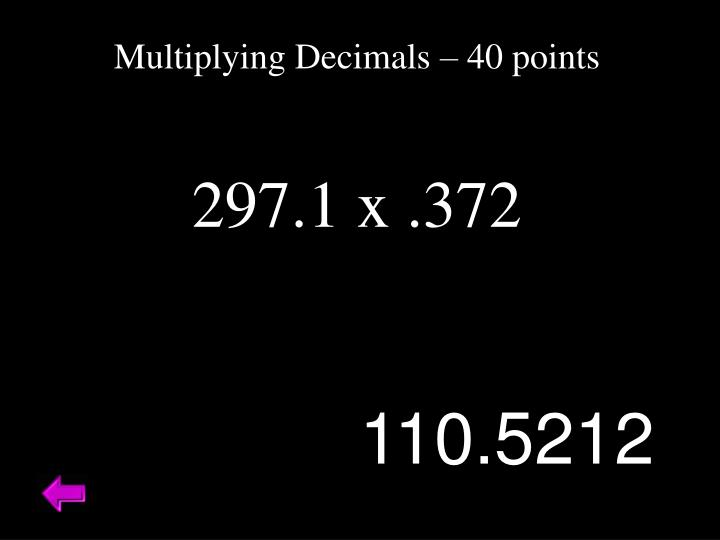 Multiplying Decimals – 40 points