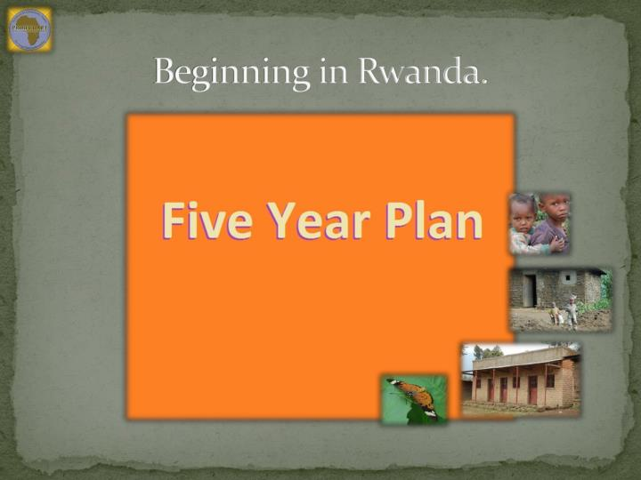 Beginning in Rwanda.