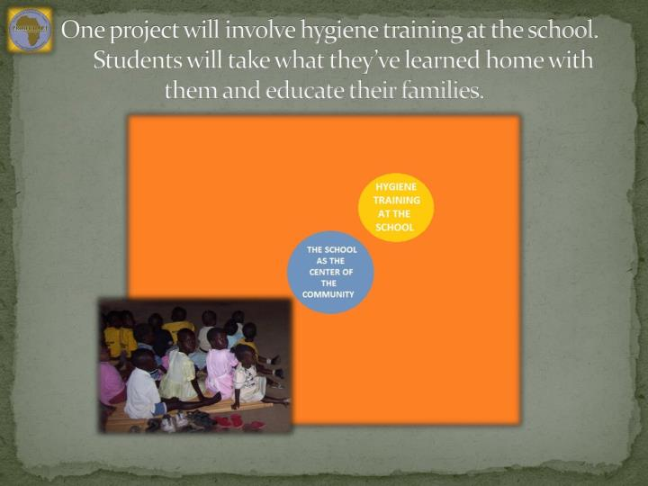 One project will involve hygiene training at the school.