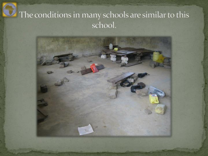 The conditions in many schools are similar to this school.