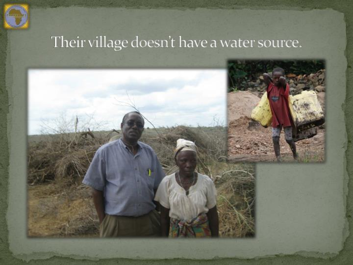 Their village doesn't have a water source.