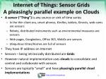 internet of things sensor grids a pleasingly parallel example on clouds