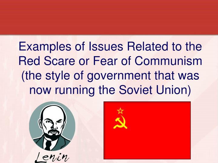 Examples of Issues Related to the Red Scare or Fear of Communism