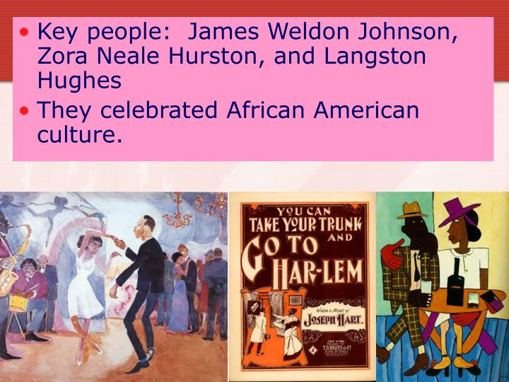 Key people:  James Weldon Johnson, Zora Neale Hurston, and Langston Hughes