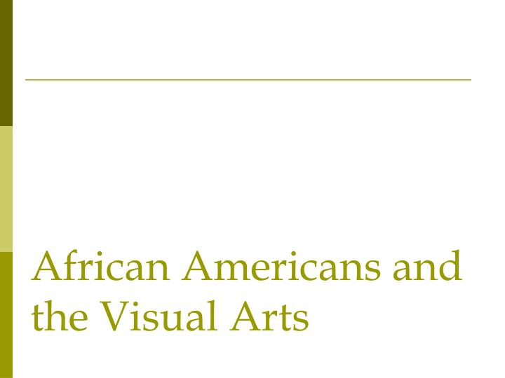 African Americans and the Visual Arts