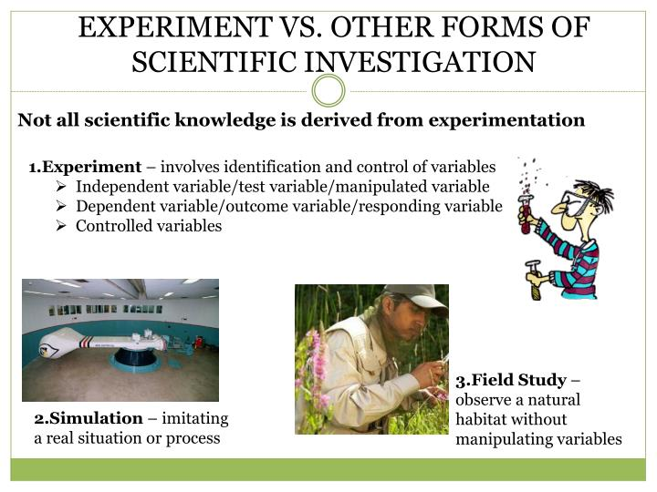 EXPERIMENT VS. OTHER FORMS OF SCIENTIFIC INVESTIGATION