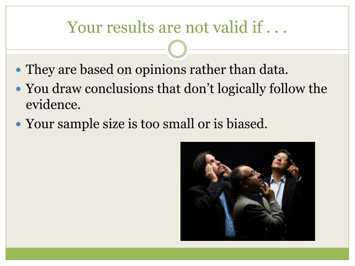 Your results are not valid if . . .