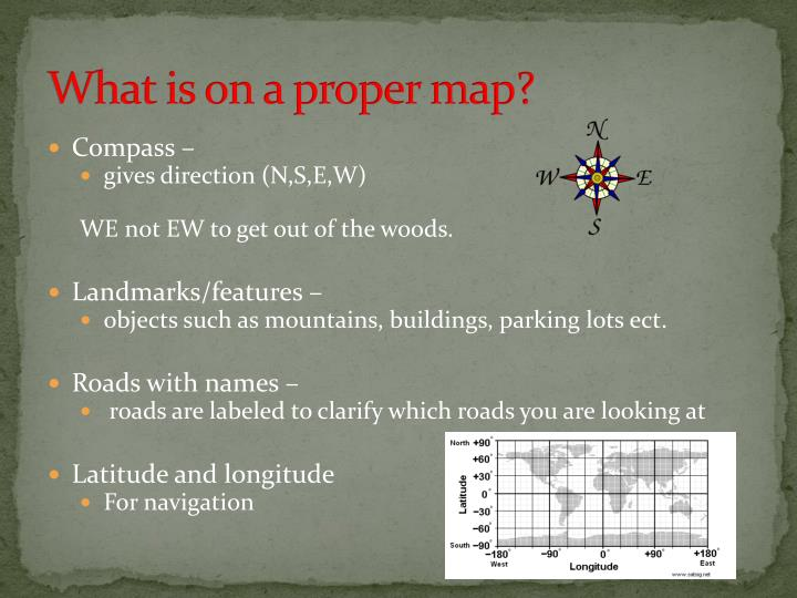 What is on a proper map?