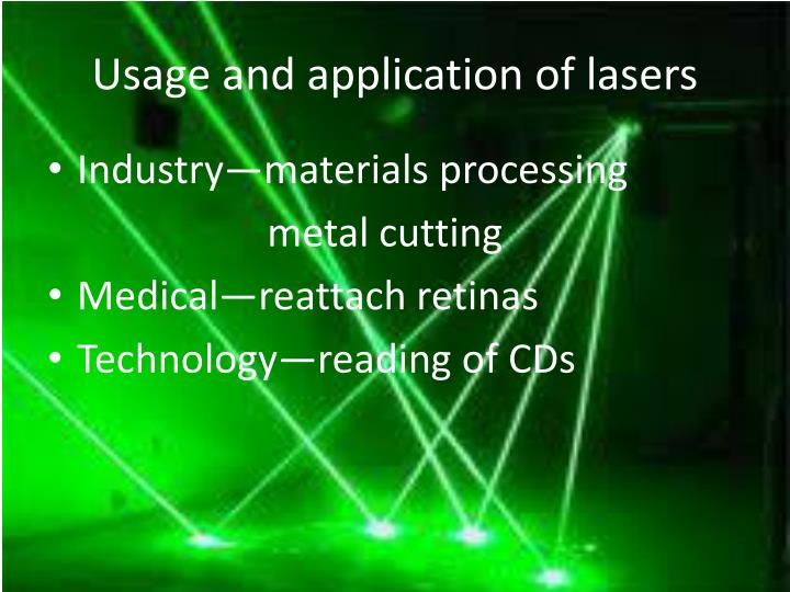 Usage and application of lasers