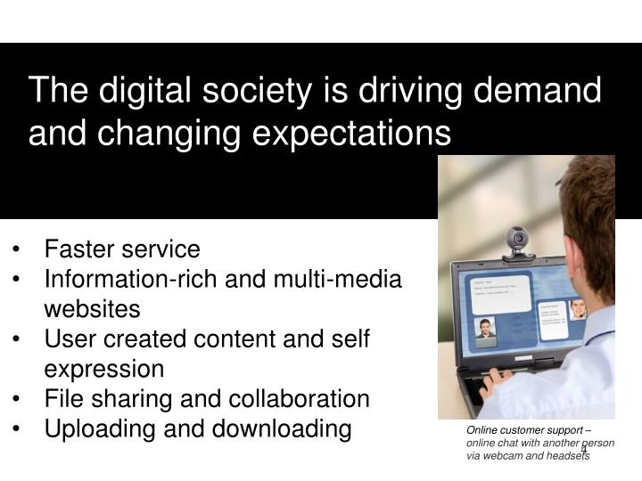 The digital society is driving demand and changing expectations