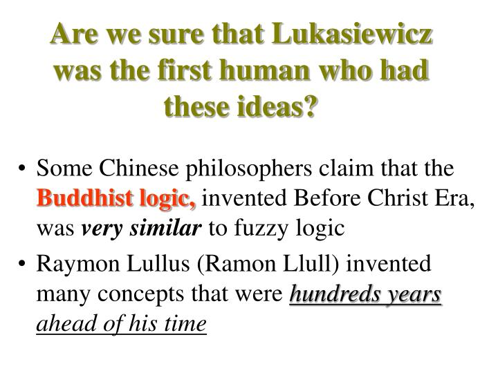 Are we sure that Lukasiewicz was the first human who had these ideas?