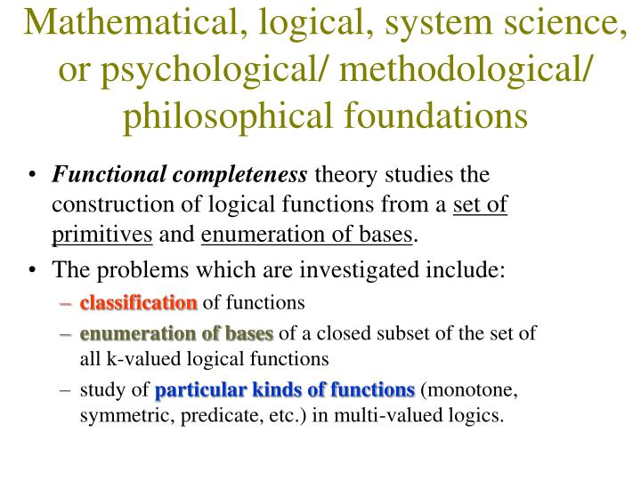 Mathematical, logical, system science, or psychological/ methodological/ philosophical foundations