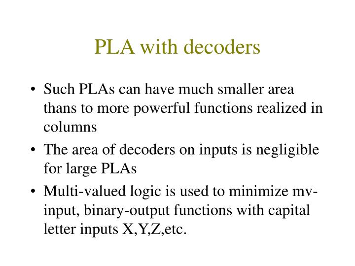 PLA with decoders