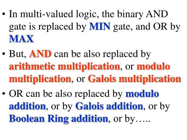In multi-valued logic, the binary AND gate is replaced by