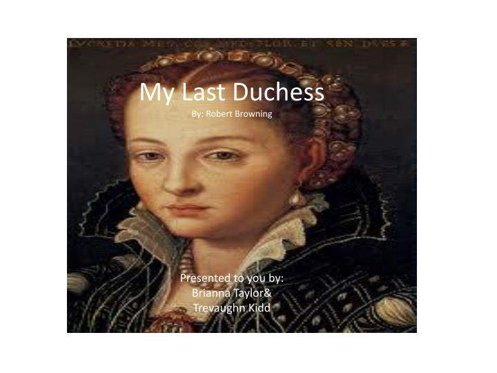my last dutchess Key quotes and ideas for the poem my last duchess by robert browning learn with flashcards, games, and more for free.