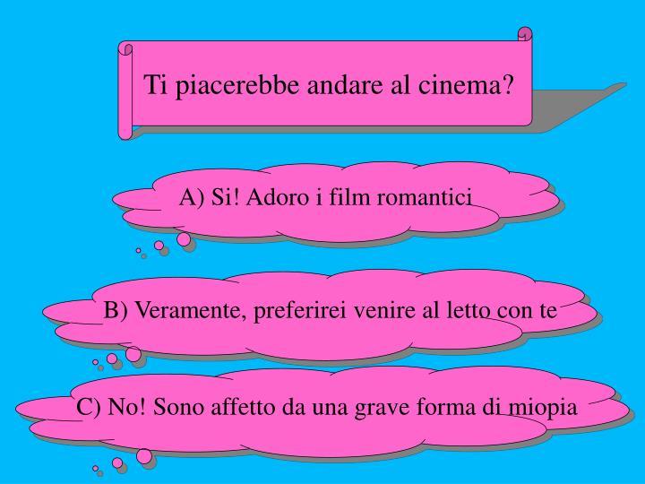 Ti piacerebbe andare al cinema?