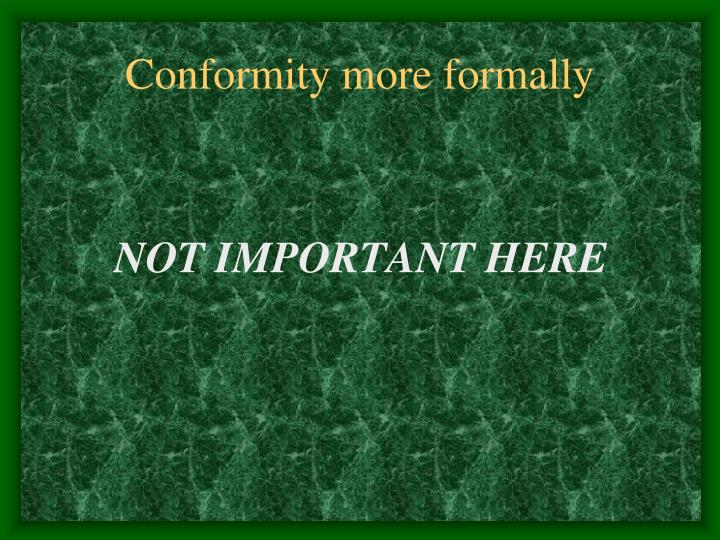 Conformity more formally