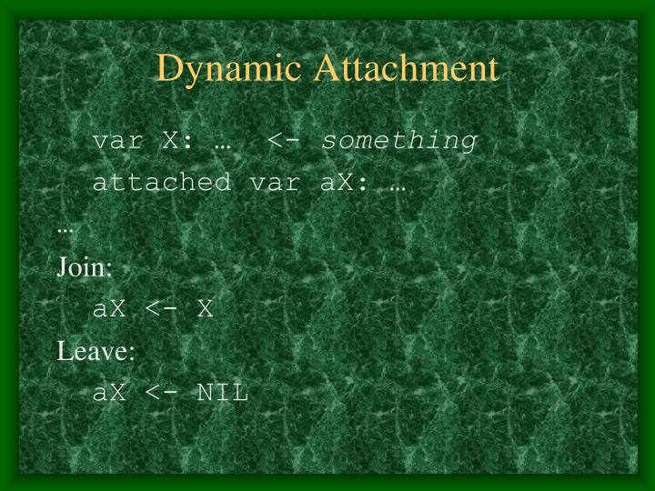 Dynamic Attachment