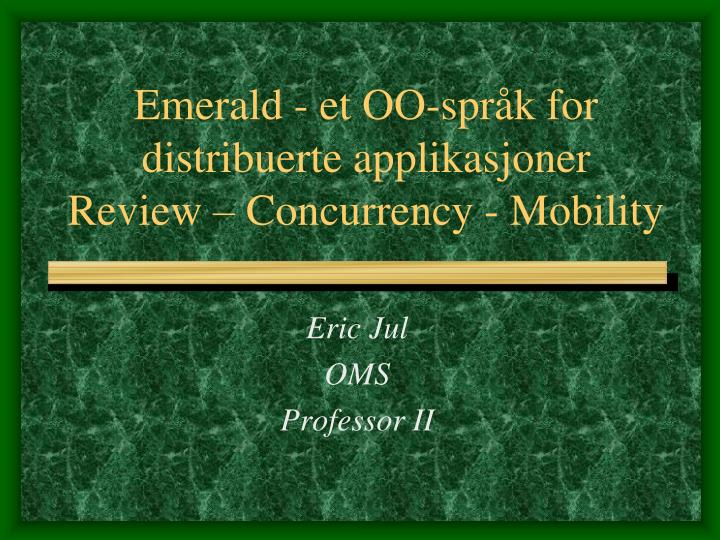 Emerald et oo spr k for distribuerte applikasjoner review concurrency mobility