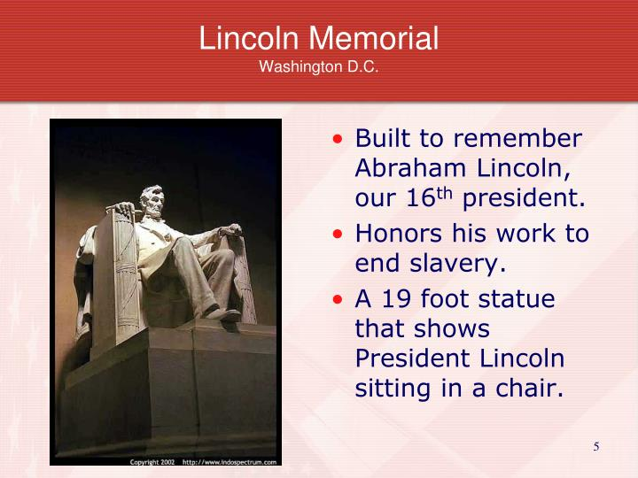 Built to remember Abraham Lincoln, our 16