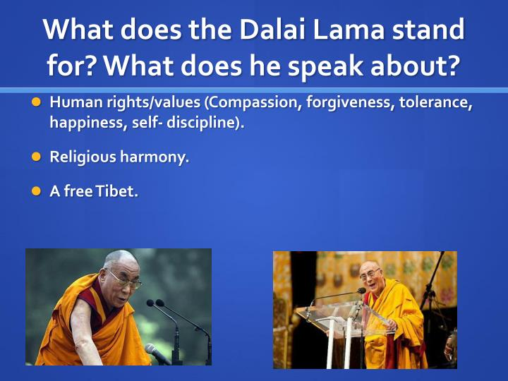 What does the Dalai Lama stand for? What does he speak about?