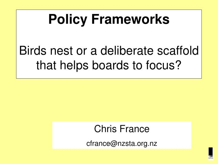 Policy frameworks birds nest or a deliberate scaffold that helps boards to focus