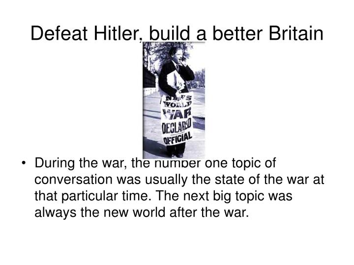 Defeat Hitler, build a better Britain