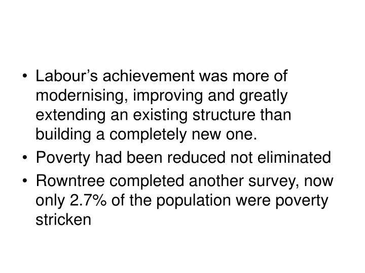 Labour's achievement was more of modernising, improving and greatly extending an existing structure than building a completely new one.