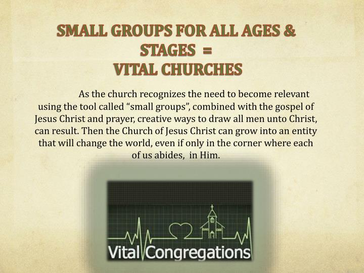 SMALL GROUPS FOR ALL AGES & STAGES  =
