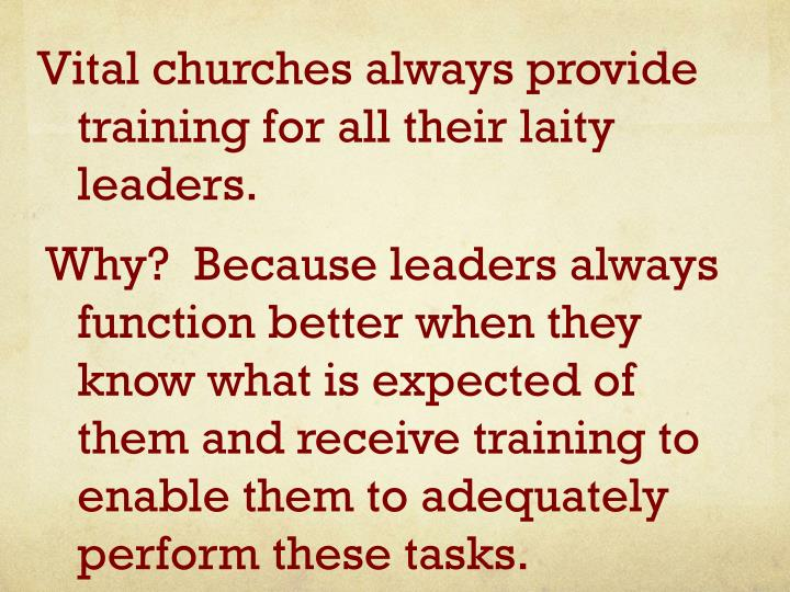 Vital churches always provide training for all their laity leaders.
