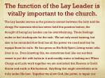 the function of the lay leader is vitally important to the church