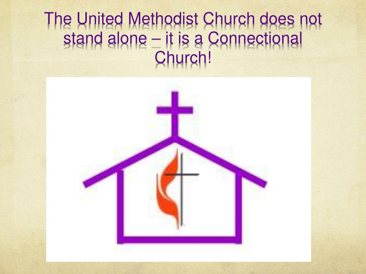 The United Methodist Church does not stand alone – it is a Connectional Church