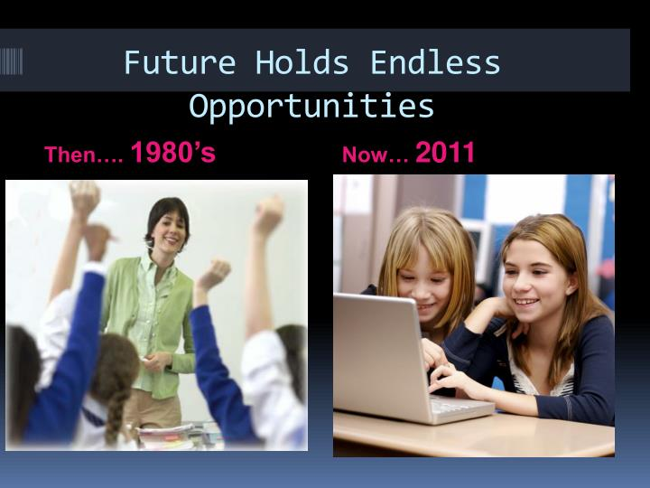 Future Holds Endless Opportunities