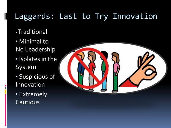Laggards: Last to Try Innovation