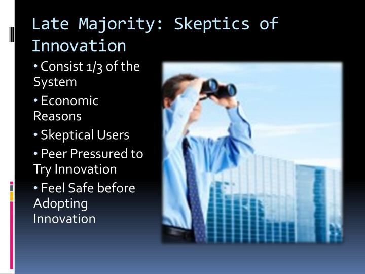 Late Majority: Skeptics of Innovation