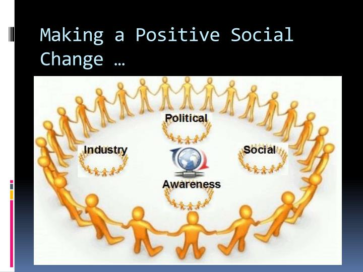 Making a Positive Social Change …