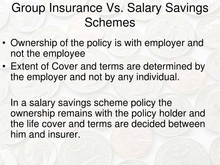 Group Insurance Vs. Salary Savings Schemes