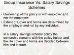 group insurance vs salary savings schemes