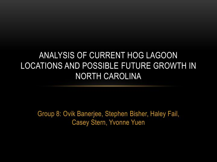 Analysis of current hog lagoon locations and possible f uture g rowth in north carolina