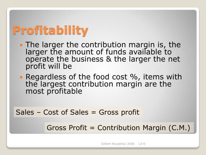 The larger the contribution margin is, the larger the amount of funds available to operate the business & the larger the net profit will be