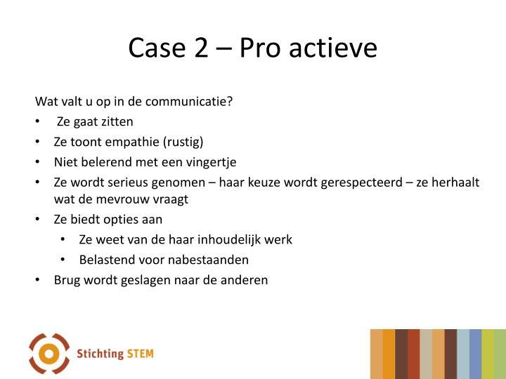 Case 2 – Pro actieve