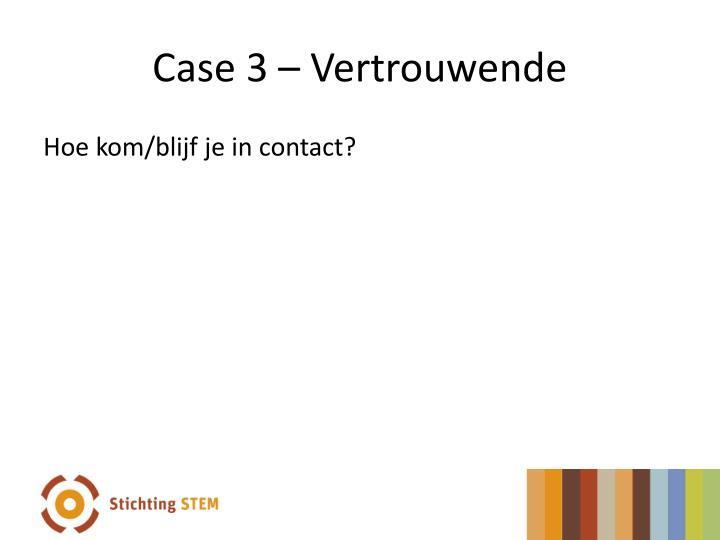 Case 3 – Vertrouwende