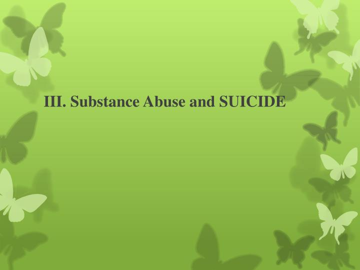III. Substance Abuse and SUICIDE