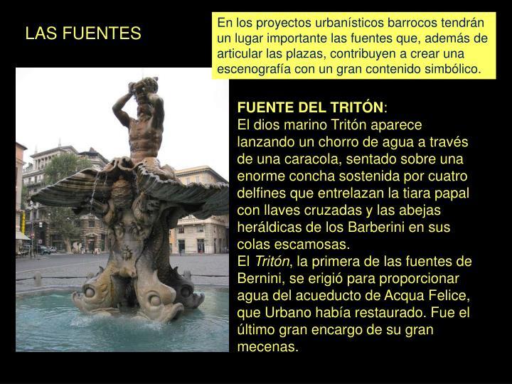 En los proyectos urbanísticos barrocos tendrán un lugar importante las fuentes que, además de articular las plazas, contribuyen a crear una escenografía con un gran contenido simbólico.