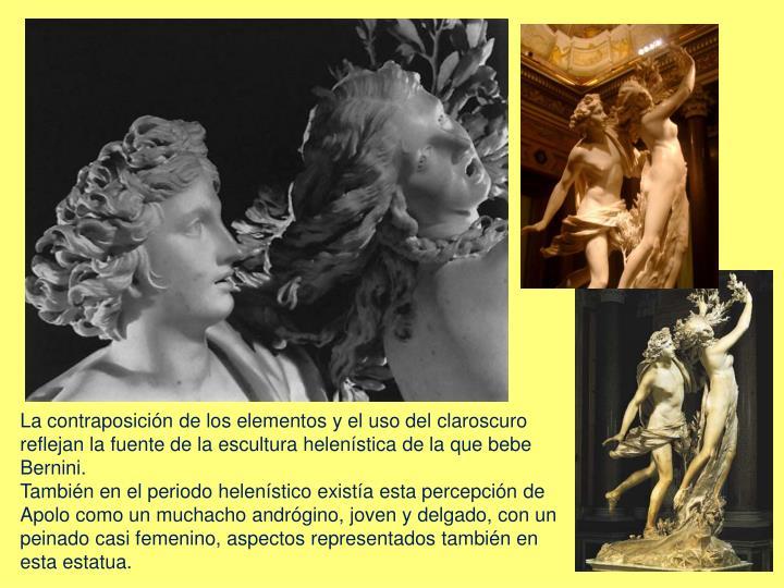 La contraposición de los elementos y el uso del claroscuro reflejan la fuente de la escultura helenística de la que bebe Bernini.