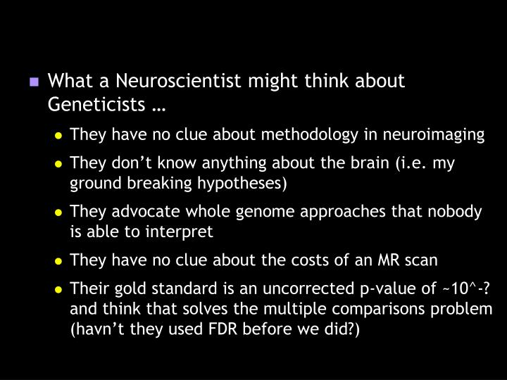 What a Neuroscientist might think about Geneticists …