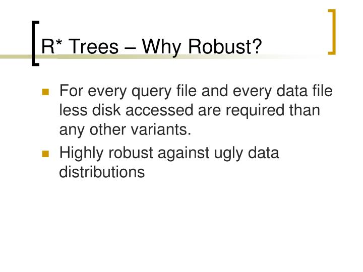 R* Trees – Why Robust?